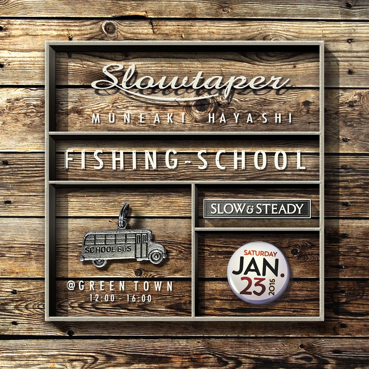 Slowtaper -MUNEAKI HAYASHI- FISHING SCHOOL
